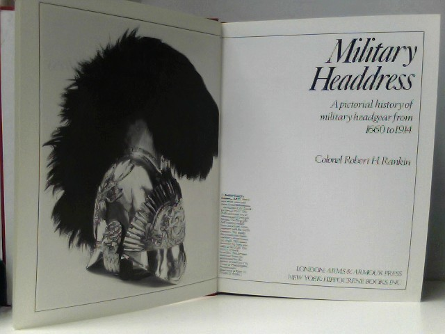 Military Headdress - A pictorial history of military headgear from 1660 to 1914,