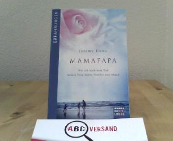 Howe, Jeremy: MamaPapa: Wie ich nach dem Tod meiner Frau meine Familie neu erfand