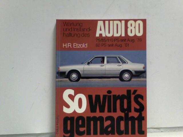 Wartung und Instandhaltung des Audi 80 1,3l/60 PS/44 kW seit August 1981 1,6l/75 PS/55 kw, 1,6l/85 PS763 kw, 1,6l/110 PS/81 kw seit august 1978.