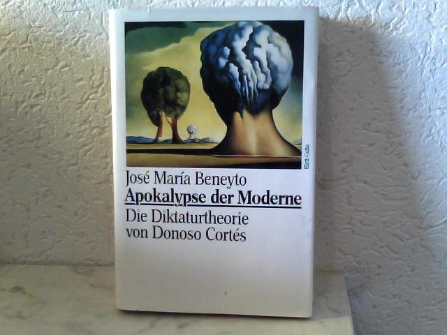 Apokalypse der Moderne - Die Diktaturtheorie von Donoso Cortés 1. Auflage