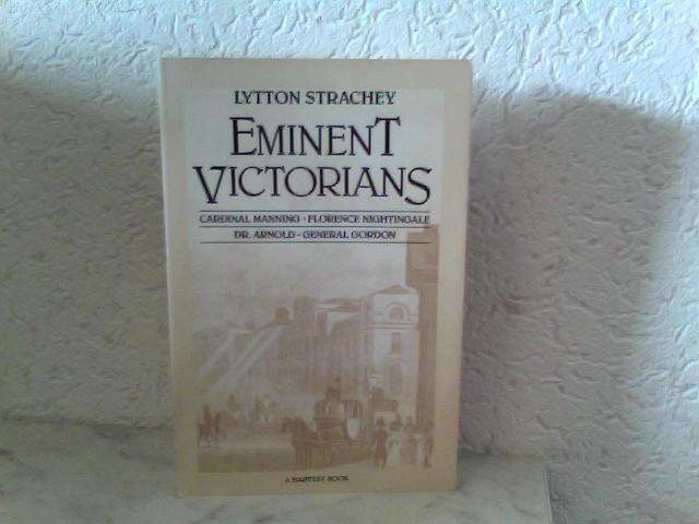 Strachey, Lytton: Eminent Victorians - Cardinal Manning, Florence Nightingale, Dr. Arnold, General Gordon