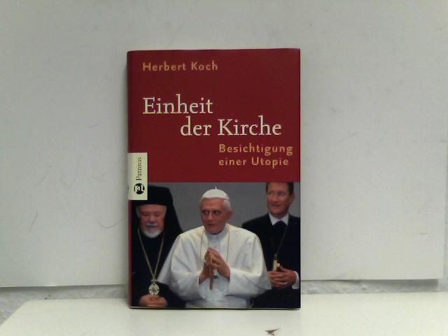 Koch, Herbert: Einheit der Kirche: Besichtigung einer Utopie