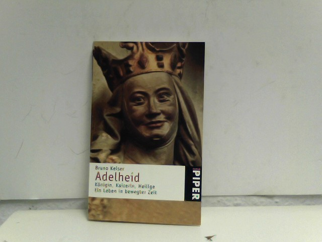 Adelheid: Königin, Kaiserin, Heilige. Ein Leben in bewegter Zeit
