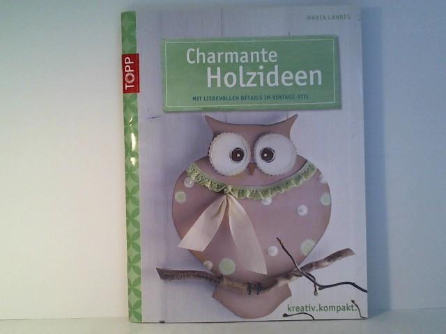 Landes, Maria: Charmante Holzideen: Mit liebevollen Details im Vintage-Stil (kreativ.kompakt.)