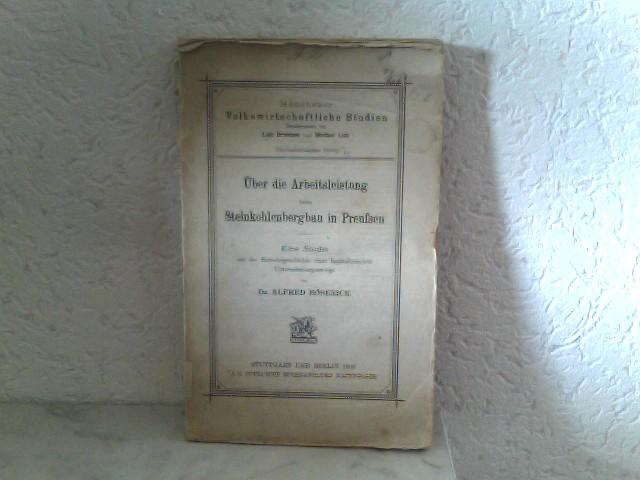 Über die Arbeitsleistung beim Steinkohlenbergbau in Preussen - Eine Studie aus der Betriebsgeschichte eines kapitalistischen Unternehmungszweigs Münchener Volkswirtschaftliche Studien