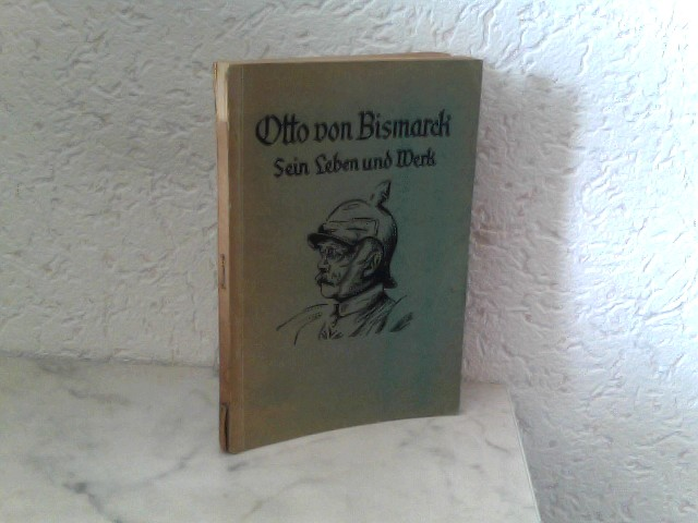 Stoll, Hermann und Nicolaus Henningsen: Otto von Bismarck - Sein Leben und Werk Neunundfünfzigstes und sechzigstes der Grünen Bändchen 36. bis 38. Tausend