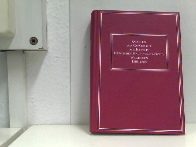 Quellen zur Geschichte der Juden im Hessischen Hauptstaatsarchiv Wiesbaden 1806-1866 (Quellen zur Geschichte der Juden in hessischen Archiven)