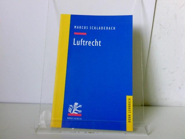 Schladebach, Marcus: Luftrecht (Mohr Lehrbuch) Auflage: 1