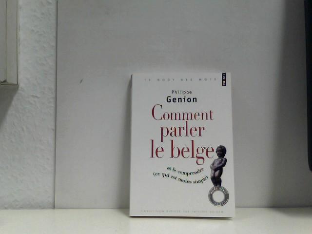 Comment Parler Le Belge ?. (Et Le Comprendre, Ce Qui Est Moins Simple)