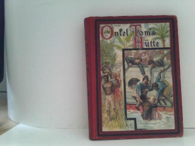 Beecher-Stowe, Harriet: Onkel Tom's Hütte oder : Negerleben in den Sklavenstaaten von Nord-Amerika . Für die Jugend bearbeitet von Marie von Felseneck. Mit Buntdruckbildern.