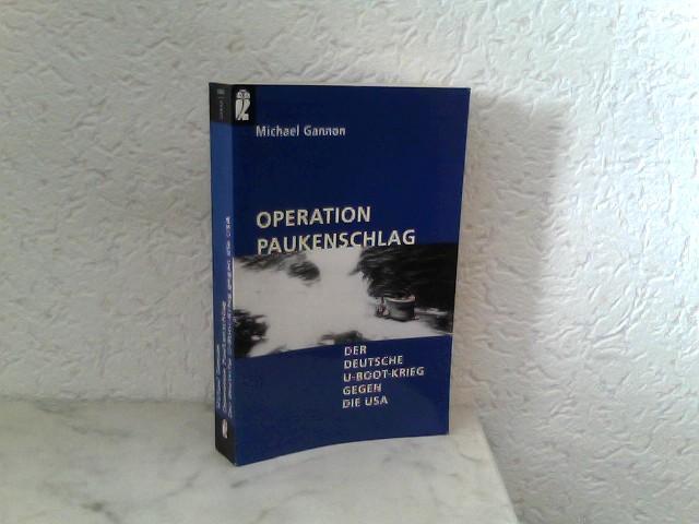 Operation Paukenschlag - Der Deutsche U - Boot - Krieg gegen die USA 2. Auflage