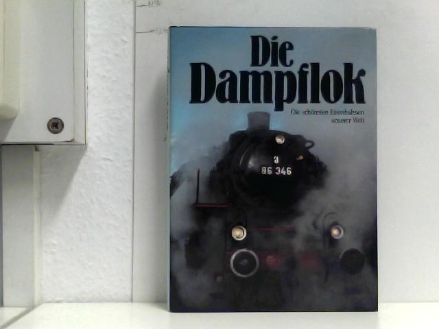 Die Dampflok. Die schönsten Eisenbahnen unserer Welt