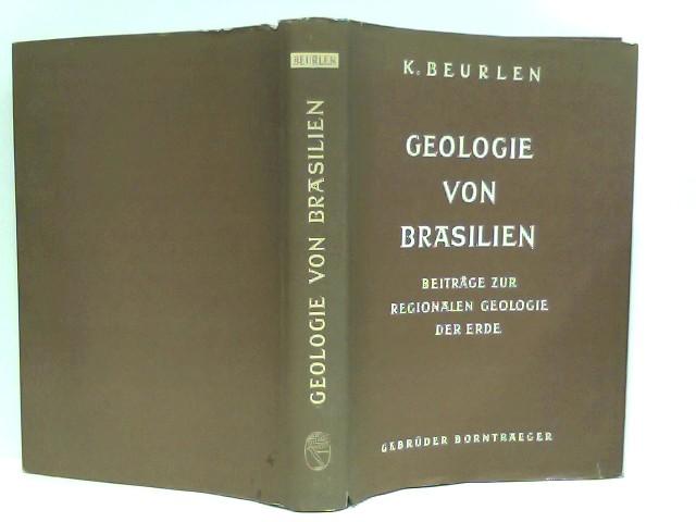 Beurlen, Prof. Dr. Karl: Geologie von Brasilien - Beiträge zur Regionalen Geologie der Erde, Band 9