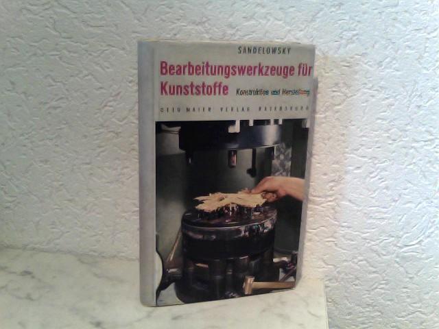Sandelowsky, Dr. Ing. S.: Bearbeitungswerkzeuge für Kunststoffe und andere spanlos verformbare Werkstoffe - Konstuktion und Herstellung - Ein Handbuch für Betriebsingenieure, Werkmeister und Facharbeiter