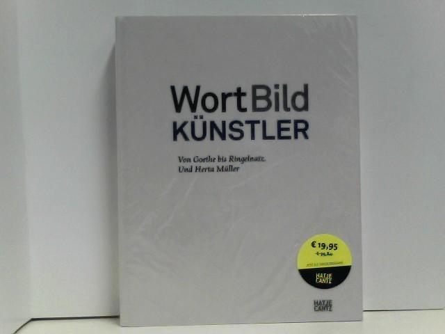 WortBildKünstler . Von Goethe bis Ringelnatz. Und Herta Müller Auflage: 1