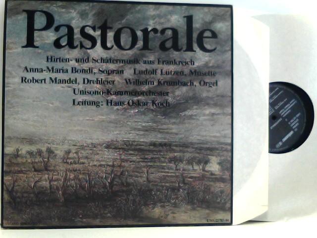 Pastorale (Hirten- Und Schäfermusik Aus Frankreich) – Anna-Maria Bondi,  Ludolf Lützen,  Robert Mandel,  Wilhelm Krumbach,  Unisono-Kammerorchester,  Hans Oskar Koch -    2 × Vinyl, LP