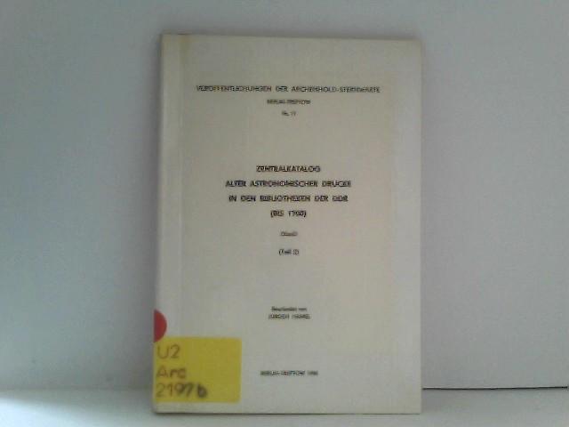 Zentralkatalog alter astronomischer Drucke in den Bibliotheken der DDR (bis 1700) Teil 2 Veröffentlichungen der Archenhold Sternwarte Nr. 17