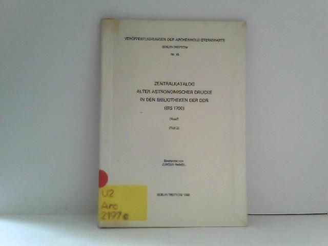 Zentralkatalog alter astronomischer Drucke in den Bibliotheken der DDR (bis 1700) Teil 3 Veröffentlichungen der Archenhold Sternwarte Nr. 18