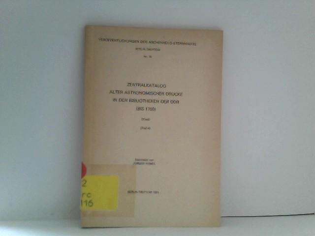 Zentralkatalog alter astronomischer Drucke in den Bibliotheken der DDR (bis 1700) Teil 4 Veröffentlichungen der Archenhold Sternwarte Nr. 19