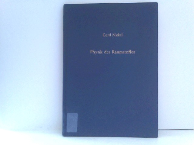 Nickel, Gerd: Physik des Raumstoffes Ein viertes Bild der Mechanik