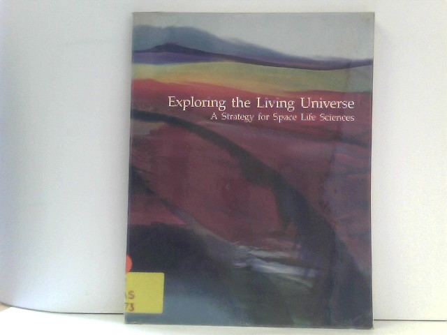 Exploring the Living Universe: A Strategy for Space Life Sciences