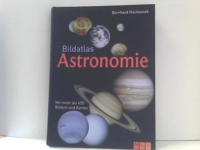 Bernhard, Mackowiak: Bildatlas Astronomie: Mit mehr als 450 Bildern und Karten 1. Auflage