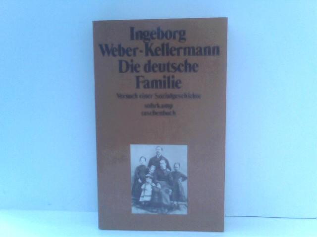 Ingeborg, Weber-Kellermann: Die deutsche Familie Versuch einer Sozialgeschichte Siebte Auflage