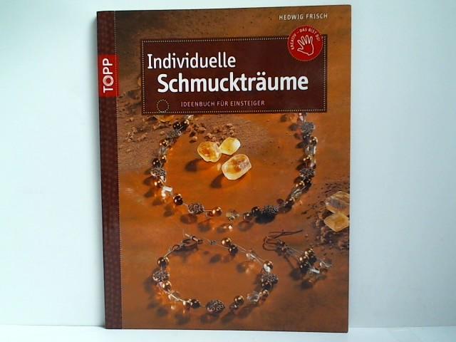 Frisch, Hedwig: Individuelle Schmuckträume:Ideenbuch für Einsteiger
