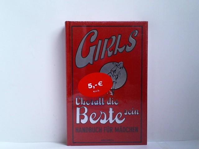Foster, Juliana und Amanda Enright: Girls - Überall die Beste sein: Handbuch für Mädchen