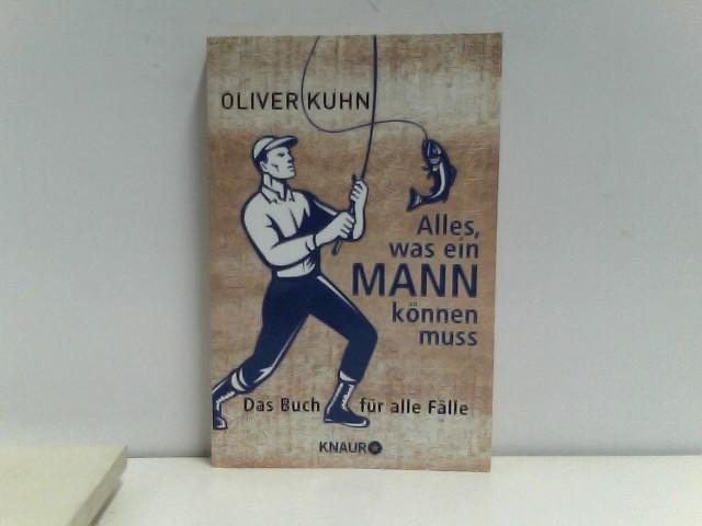 Kuhn, Oliver: Alles, was ein Mann können muss: Das Buch für alle Fälle Auflage: Vollst. Taschenbuchausg.