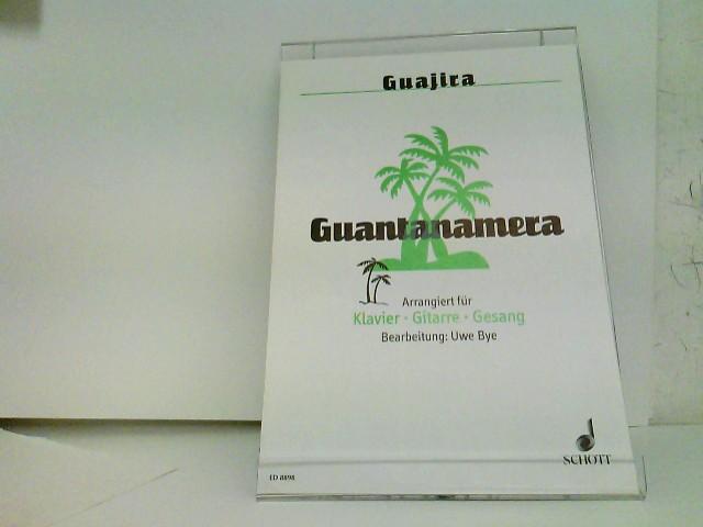 Guantanamera - Arrangiert für Klavier - Gitarre - Gesang. Bearbeitung: Uwe Bye. Schott ED 8898 Text und Musik: José Fernández Díaz (Joseíto Fernández), Klavierbearbeitung: Uwe Bye