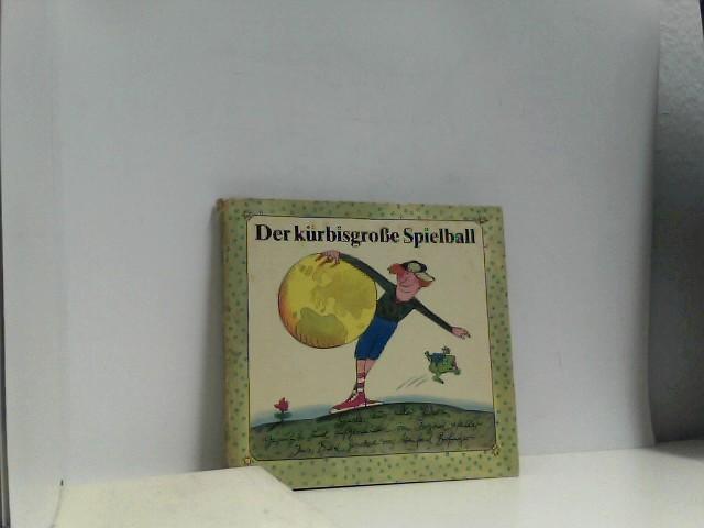 Der kürbisgrosse Spielball : Spiele aus aller Welt. Gesucht u. aufgeschrieben von Ingrid Heller. Ins Bild gesetzt von Manfred Bofinger.