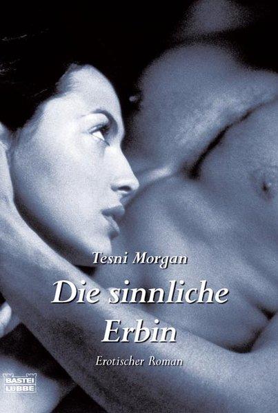 Morgan, Tesni und Sandra Green: Die sinnliche Erbin 1. Aufl. 2008