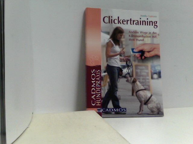 Clickertraining: Andere Wege in der Kommunikation mit dem Hund (Cadmos Hundepraxis)