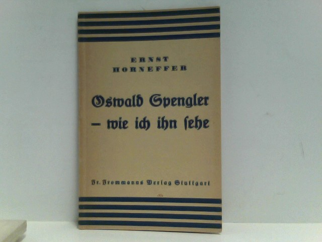 Horneffer, Ernst: Oswald Spengler - wie ich ihn sehe.