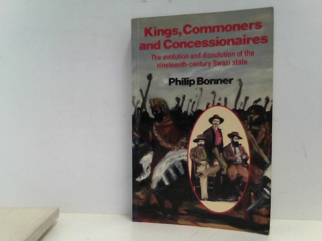 Kings, Commoners and Concessionaires. The Evolution and Dissolution of the Nineteenth - Century Swazi State