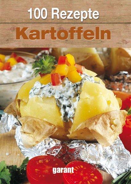 100 Rezepte - Kartoffeln - garant Verlag GmbH