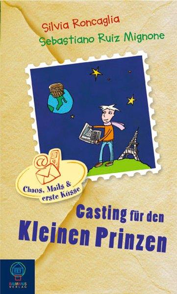 Roncaglia, Silvia und S R Mignone: Chaos, Mails & erste Küsse - Band 3: Casting für den kleinen Prinzen 1., Aufl.