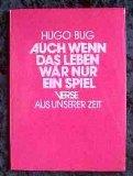 Bug, Hugo: Auch wenn das Leben wär nur ein Spiel