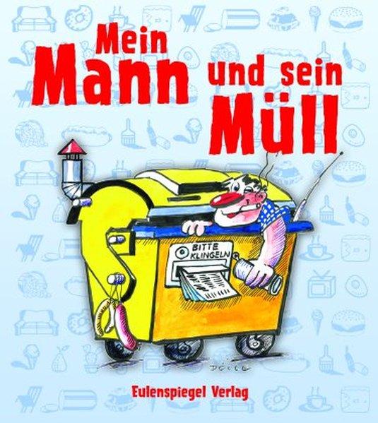 Dölle, Christine und Christine Dölle: Mein Mann und sein Müll 1., Aufl.