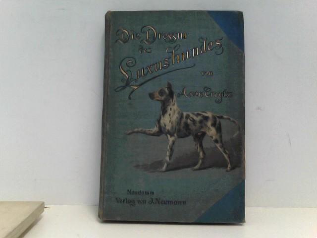 Die Dressur des Luxushundes, Mit vielen Abb. von Alfred Stöcke u.a., Auflage: EA,