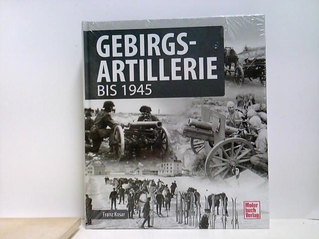 Gebirgsartillerie: bis 1945 Auflage: 1