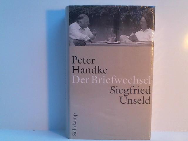 Der Briefwechsel. Peter Handke ; Siegfried Unseld. Hrsg. von Raimund Fellinger und Katharina Pektor 1. Aufl.