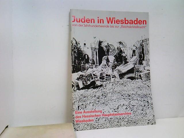 """Juden in Wiesbaden von der Jahrhundertwende bis zur """"Reichskristallnacht"""" : . eine Ausstellung des Hessischen Hauptstaatsarchivs Wiesbaden. Katalog: Bernhard Post ; Ulrich Kirchen."""