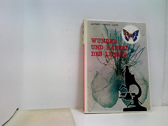 Wunder und Rätsel des Lebens. M. G. Aliverti ; M. Ciccioli ; G. Laudi. Bearb. d. dt. Ausg.: Wilhelm Meyer-Voigtländer