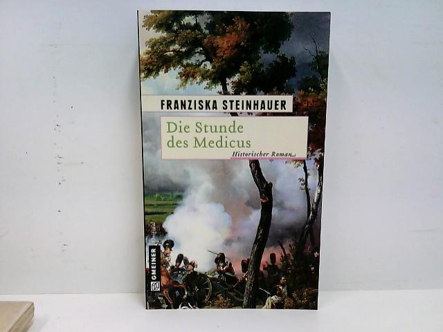 Die Stunde des Medicus: Ein Roman zur Völkerschlacht (Historische Romane im GMEINER-Verlag) Auflage: 2014