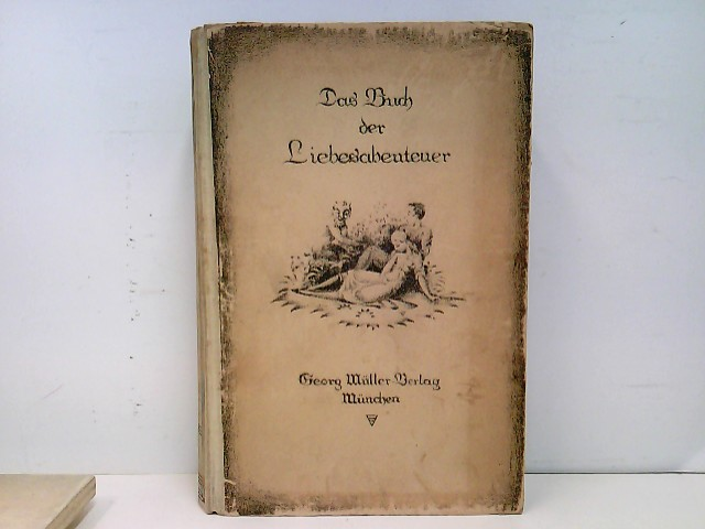 Rieß, Hrsg. Richard: Das Buch der Liebesabenteuer : Beiträge zur Sittengeschichte aller Zeiten. Auflage: erstes bis drittes Tausend