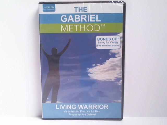 The Gabriel Method: Living Warrior. Visualization Practice for Men + Bonus CD Eating for Vitrality