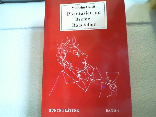 Hauff, Wilhelm: Phantasien im Bremer Ratskeller Bunte Blätter, Band 4