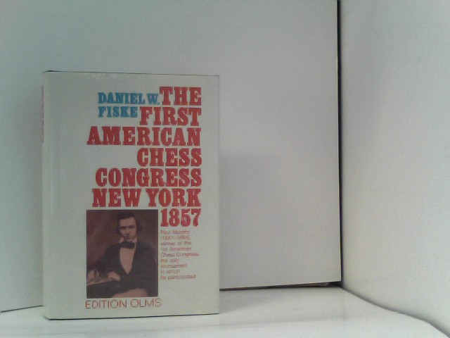 Fiske, Daniel W: The book of the First American Chess Congress held in New York 1857: Containing the Proceedings of That Celebrated Assemblage, Held in New York in the ... und Quellen zur Geschichte des Schachspiels) Auflage: Facsimile of 1859 ed